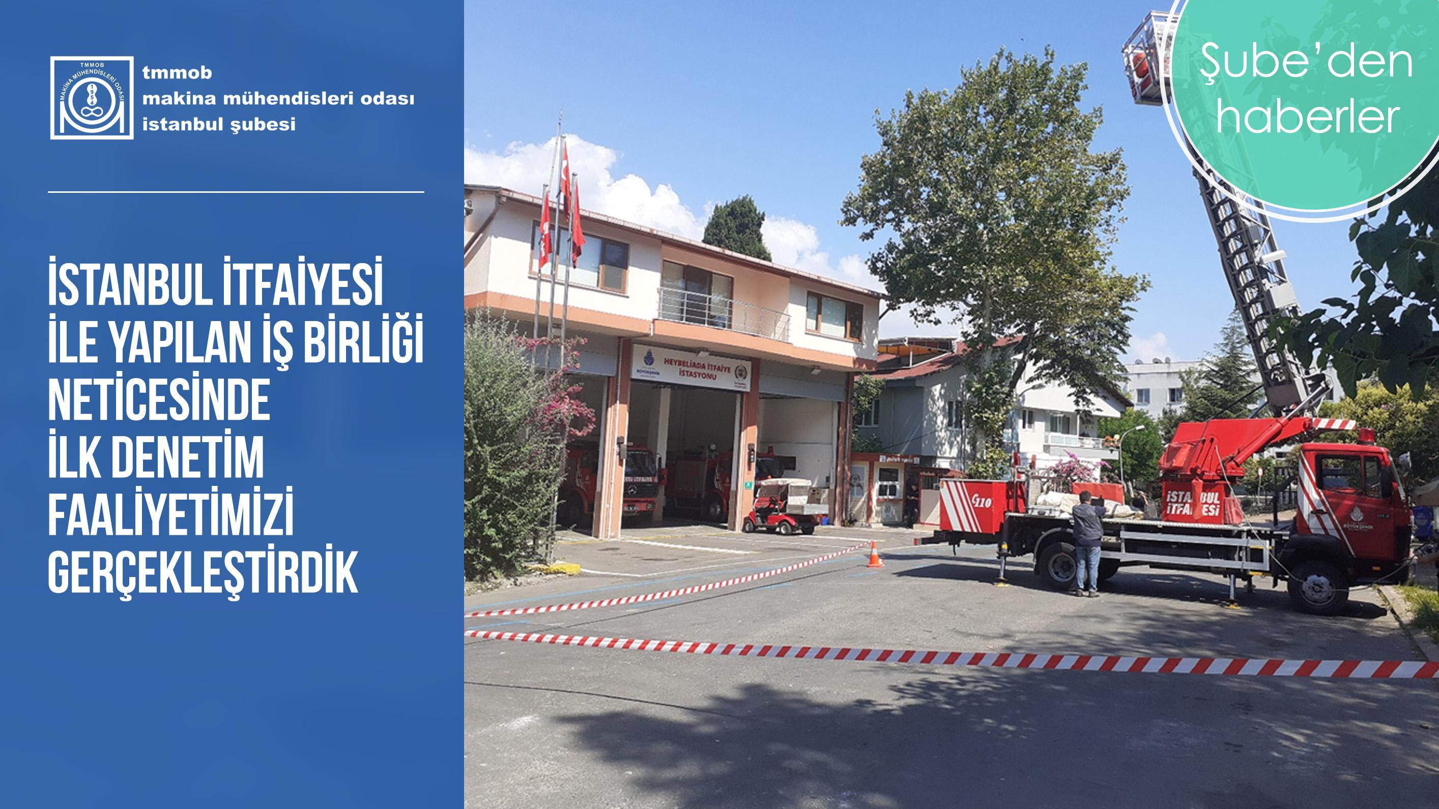 İstanbul İtfaiyesi İle Yapılan İş Birliği Neticesinde İlk Denetim Faaliyetimizi Gerçekleştirdik