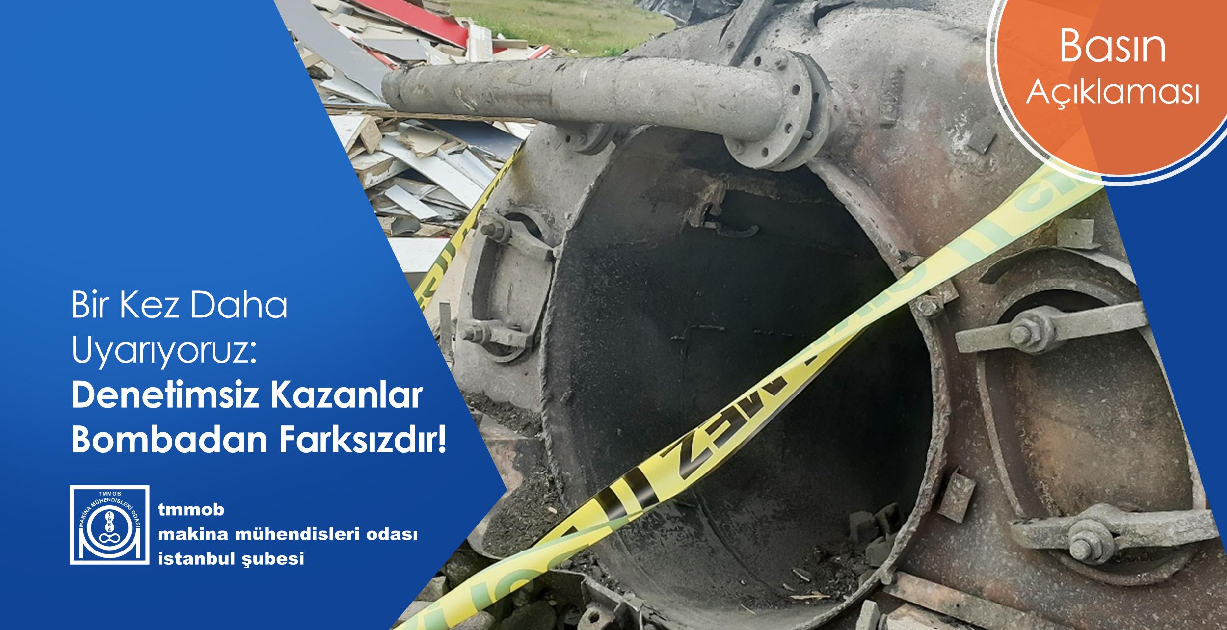 Bir Kez Daha Uyarıyoruz: Denetimsiz Kazanlar Bombadan Farksızdır!
