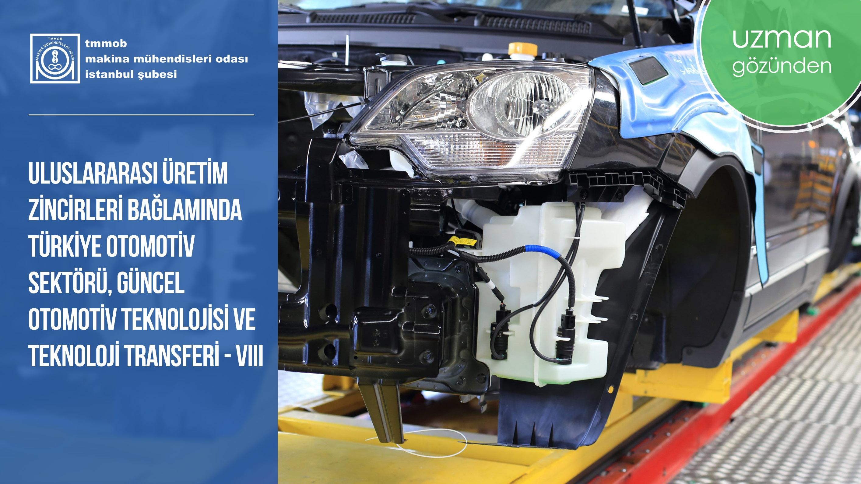 Uluslararası Üretim Zincirleri Bağlamında Türkiye Otomotiv Sektörü, Güncel Otomotiv Teknolojisi ve Teknoloji Transferi-VIII
