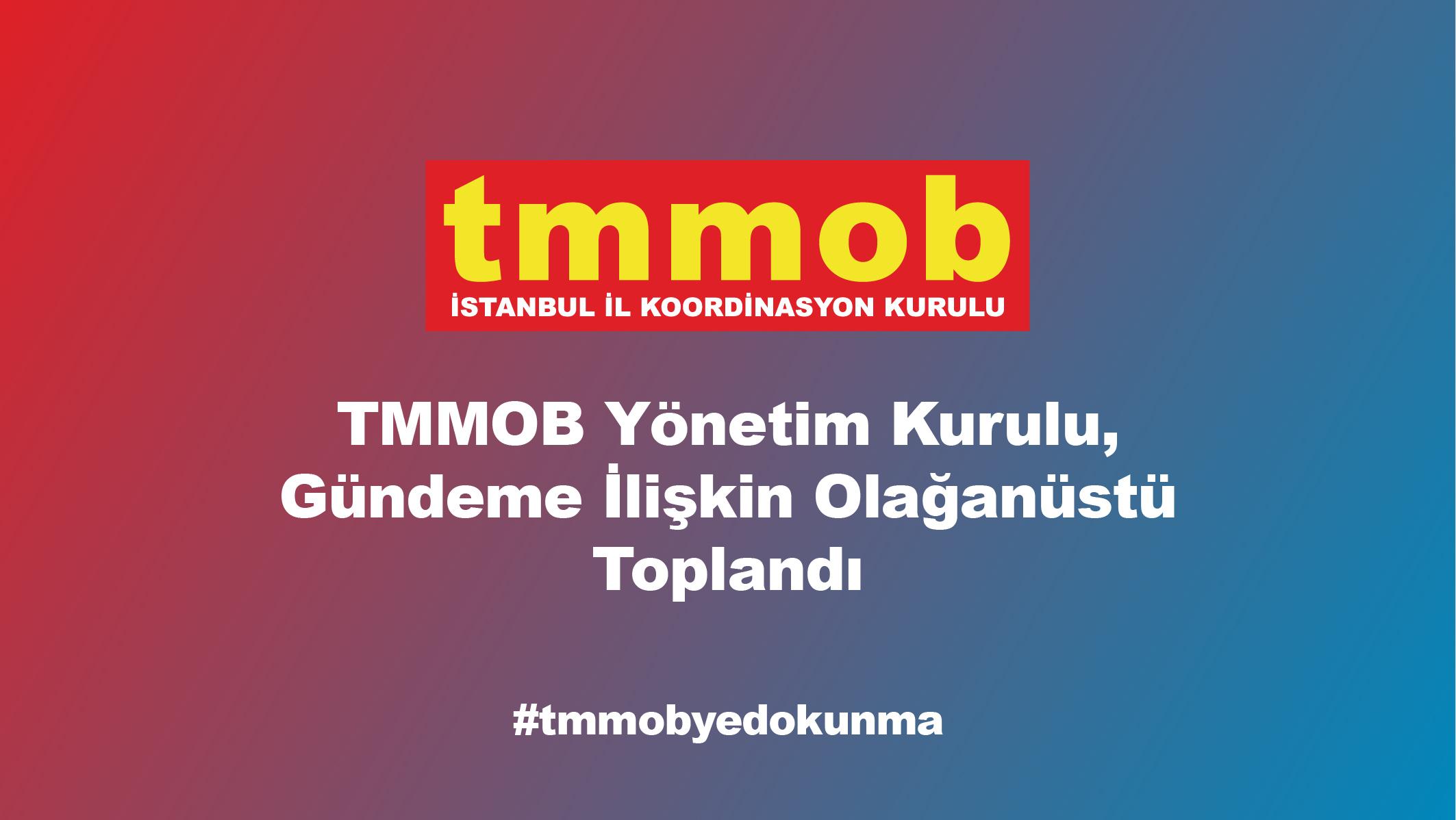 TMMOB Yönetim Kurulu, Gündeme İlişkin Olağanüstü Toplandı