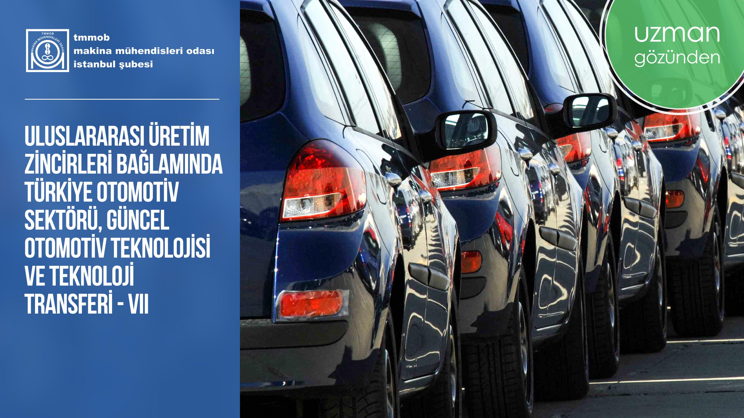Uluslararası Üretim Zincirleri Bağlamında Türkiye Otomotiv Sektörü, Güncel Otomotiv Teknolojisi ve Teknoloji Transferi-VII
